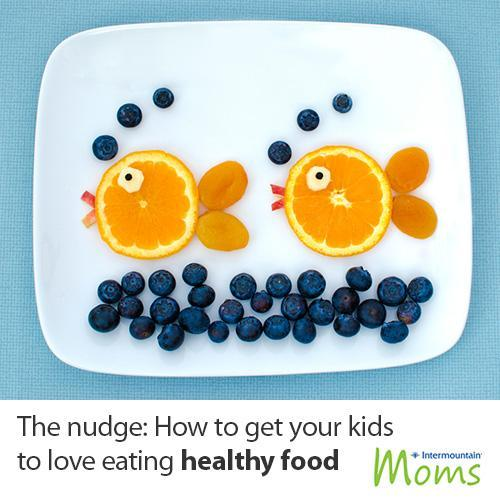 Food Nudges How To Get Your Kids To Love Healthy Eating