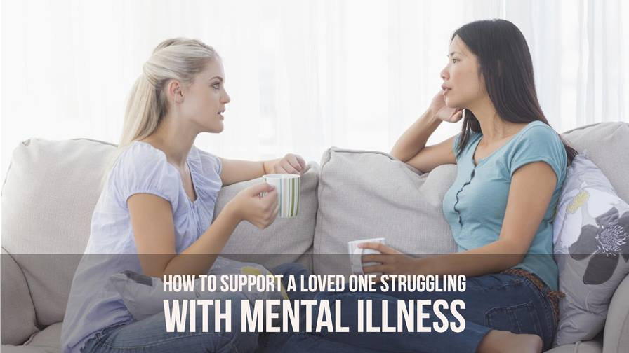 How to support a loved one struggling with mental illness