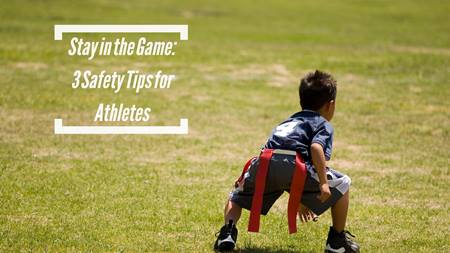 Stay in the Game: 3 Safety Tips for Athletes of All Ages