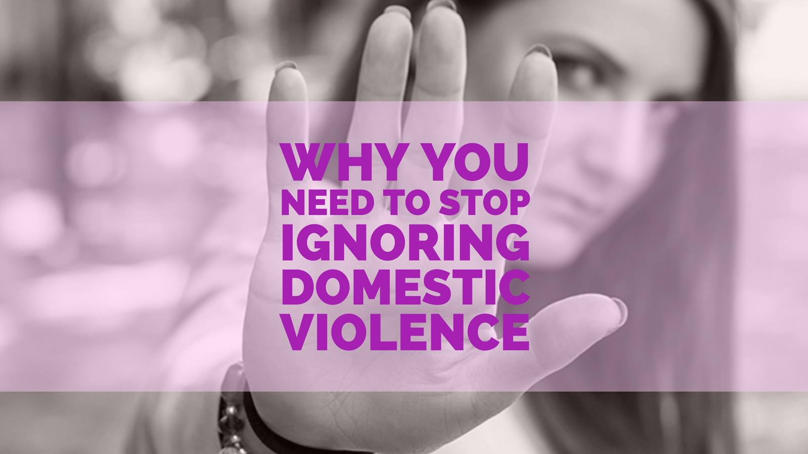 Why You Need to Stop Ignoring Domestic Violence