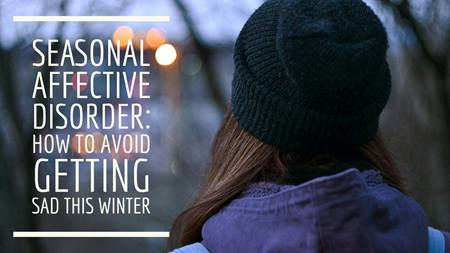 Seasonal Affective Disorder How to avoid getting SAD this winter