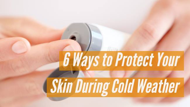 6 Ways to Protect Your Skin During Cold Weather