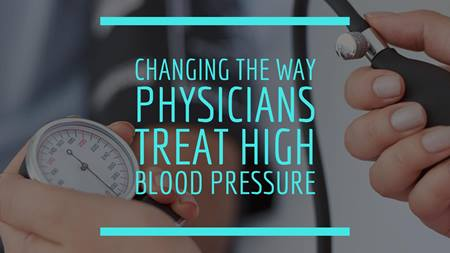 Changing The Way Physicians Treat High Blood Pressure