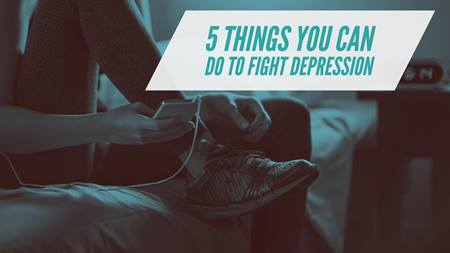 5 Things You Can Do To Fight Depression