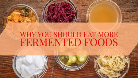 Why You Should Eat More Fermented Foods