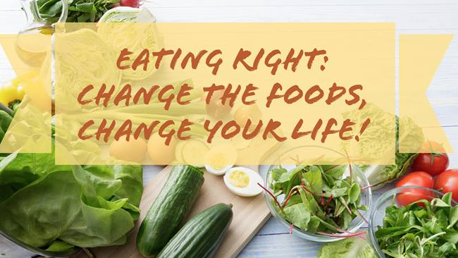Eating Right: Change the Foods, Change Your Life!