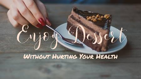 Enjoy dessert without hurting your health