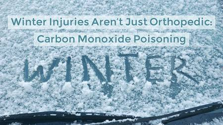 Winter Injuries Aren't Just Orthopedic: Carbon Monoxide Poisoning