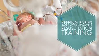 Increased Newborn Resuscitation Training Keeps Babies Safer