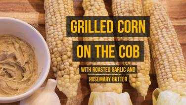 Grilled Corn on the Cob with Roasted Garlic and Rosemary Butter