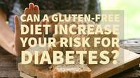 Can a Gluten-Free Diet Increase Your Risk for Diabetes?